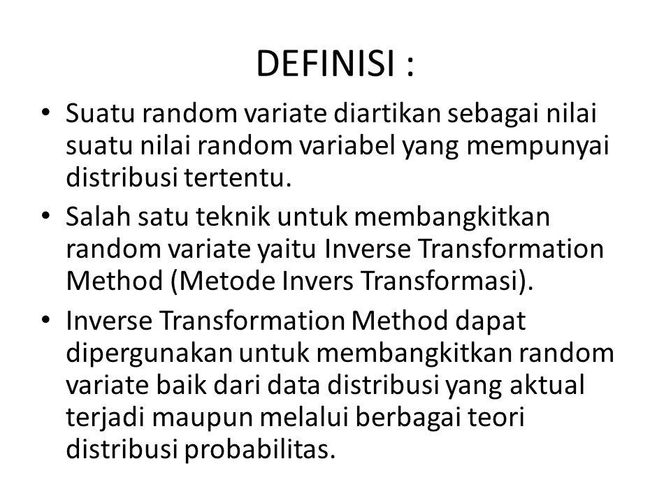 DEFINISI : Suatu random variate diartikan sebagai nilai suatu nilai random variabel yang mempunyai distribusi tertentu.