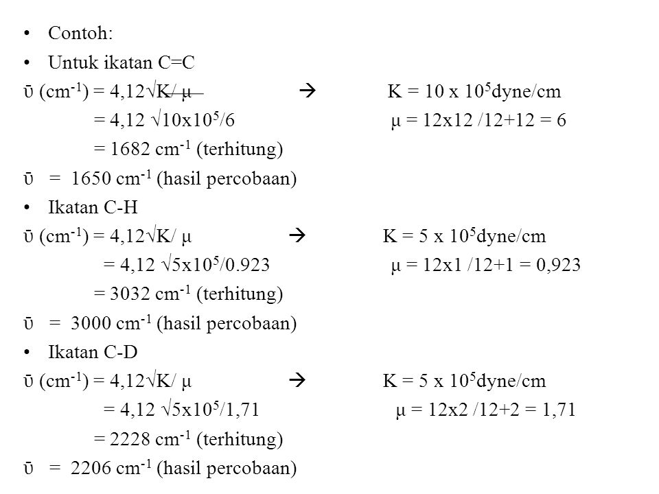 Contoh: Untuk ikatan C=C. ῡ (cm-1) = 4,12√K/ μ  K = 10 x 105dyne/cm.