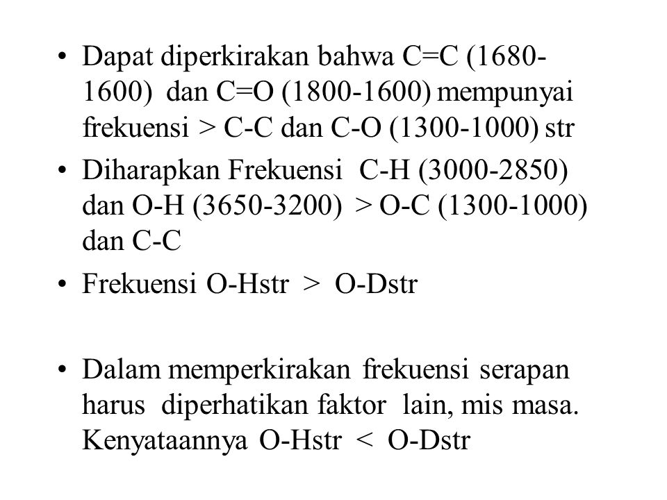 Dapat diperkirakan bahwa C=C (1680-1600) dan C=O (1800-1600) mempunyai frekuensi > C-C dan C-O (1300-1000) str