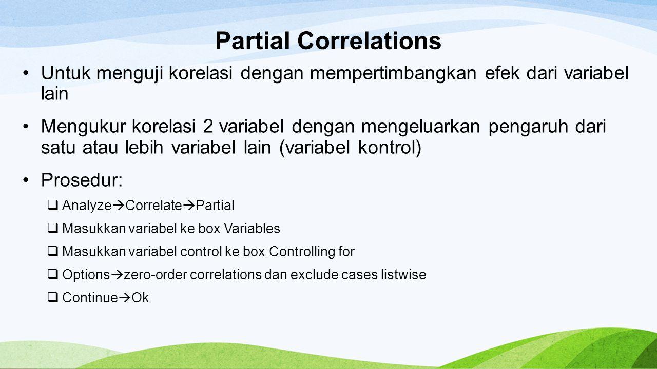 Partial Correlations Untuk menguji korelasi dengan mempertimbangkan efek dari variabel lain.