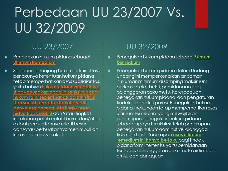 Perbedaan UU 23/2007 Vs. UU 32/2009 UU 23/2007 UU 32/2009