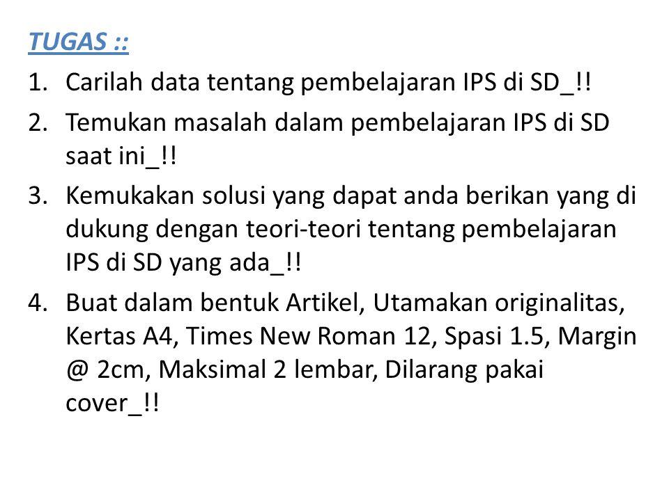 TUGAS :: Carilah data tentang pembelajaran IPS di SD_!! Temukan masalah dalam pembelajaran IPS di SD saat ini_!!