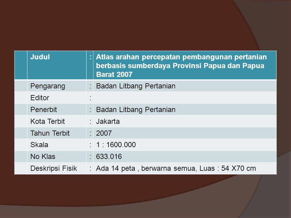 Judul : Atlas arahan percepatan pembangunan pertanian berbasis sumberdaya Provinsi Papua dan Papua Barat 2007.