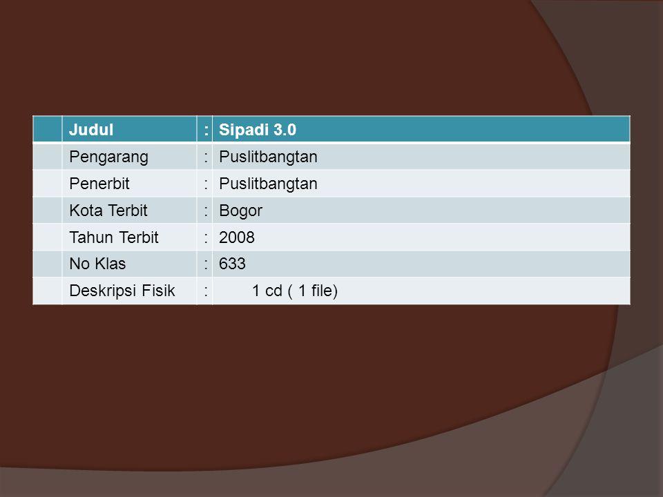 Judul : Sipadi 3.0. Pengarang. Puslitbangtan. Penerbit. Kota Terbit. Bogor. Tahun Terbit. 2008.