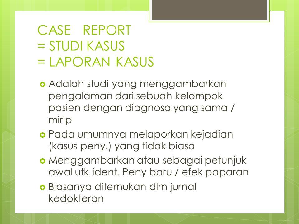 CASE REPORT = STUDI KASUS = LAPORAN KASUS