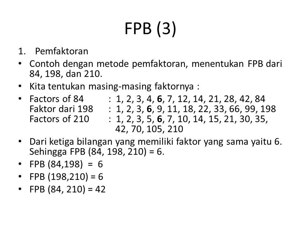 FPB (3) Pemfaktoran. Contoh dengan metode pemfaktoran, menentukan FPB dari 84, 198, dan 210. Kita tentukan masing-masing faktornya :