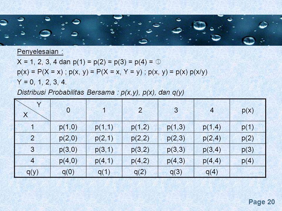 Penyelesaian : X = 1, 2, 3, 4 dan p(1) = p(2) = p(3) = p(4) =  p(x) = P(X = x) ; p(x, y) = P(X = x, Y = y) ; p(x, y) = p(x) p(x/y)