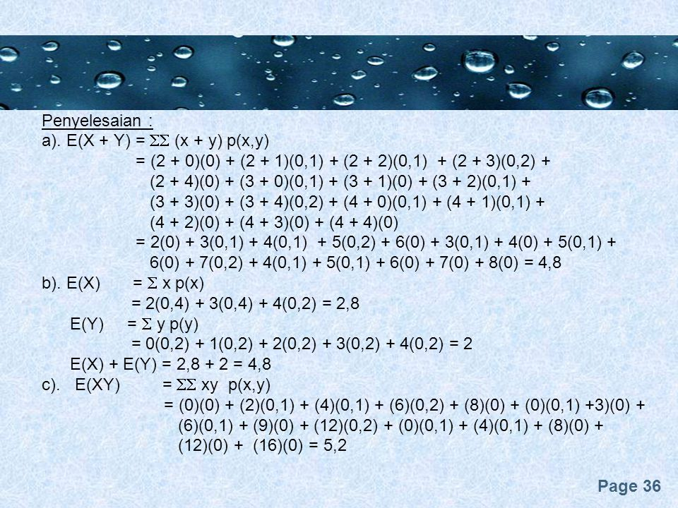 Penyelesaian : a). E(X + Y) =  (x + y) p(x,y) = (2 + 0)(0) + (2 + 1)(0,1) + (2 + 2)(0,1) + (2 + 3)(0,2) +