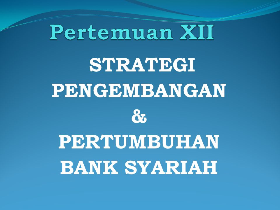 STRATEGI PENGEMBANGAN & PERTUMBUHAN BANK SYARIAH