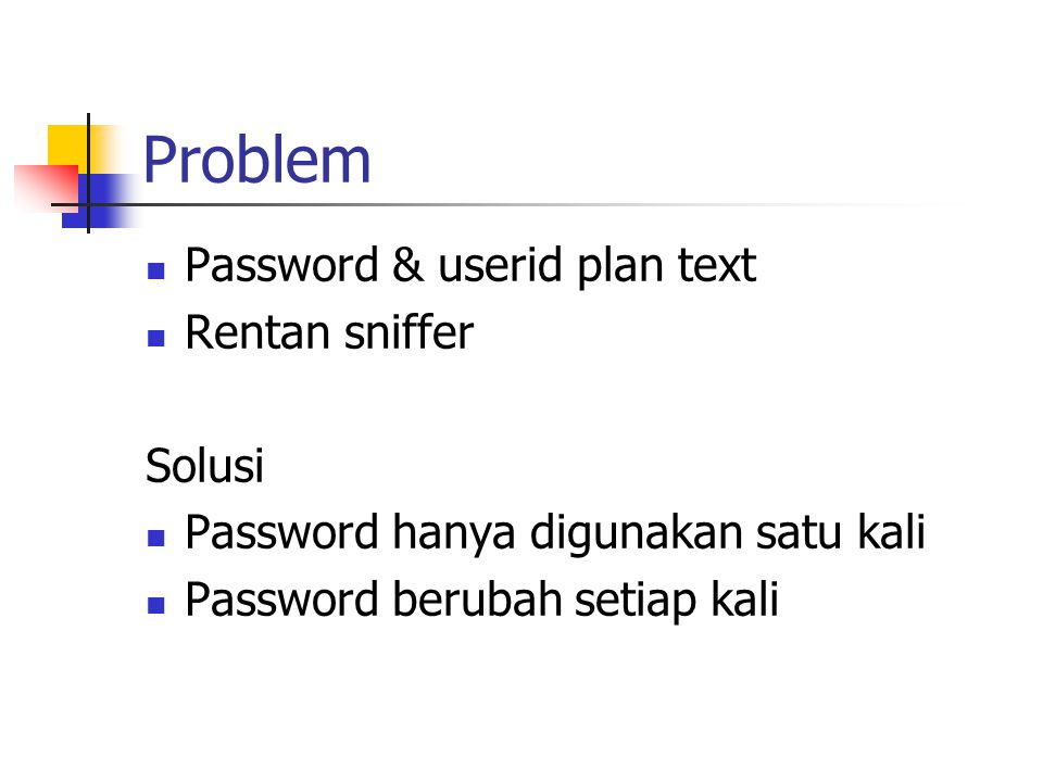 Problem Password & userid plan text Rentan sniffer Solusi