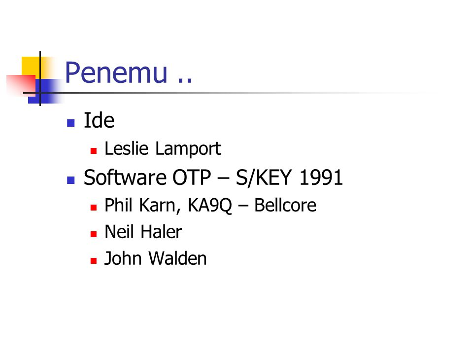Penemu .. Ide Software OTP – S/KEY 1991 Leslie Lamport