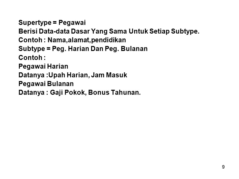 Supertype = Pegawai Berisi Data-data Dasar Yang Sama Untuk Setiap Subtype. Contoh : Nama,alamat,pendidikan.