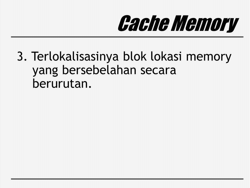 Cache Memory 3. Terlokalisasinya blok lokasi memory yang bersebelahan secara berurutan.