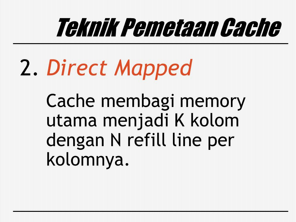 Teknik Pemetaan Cache 2. Direct Mapped