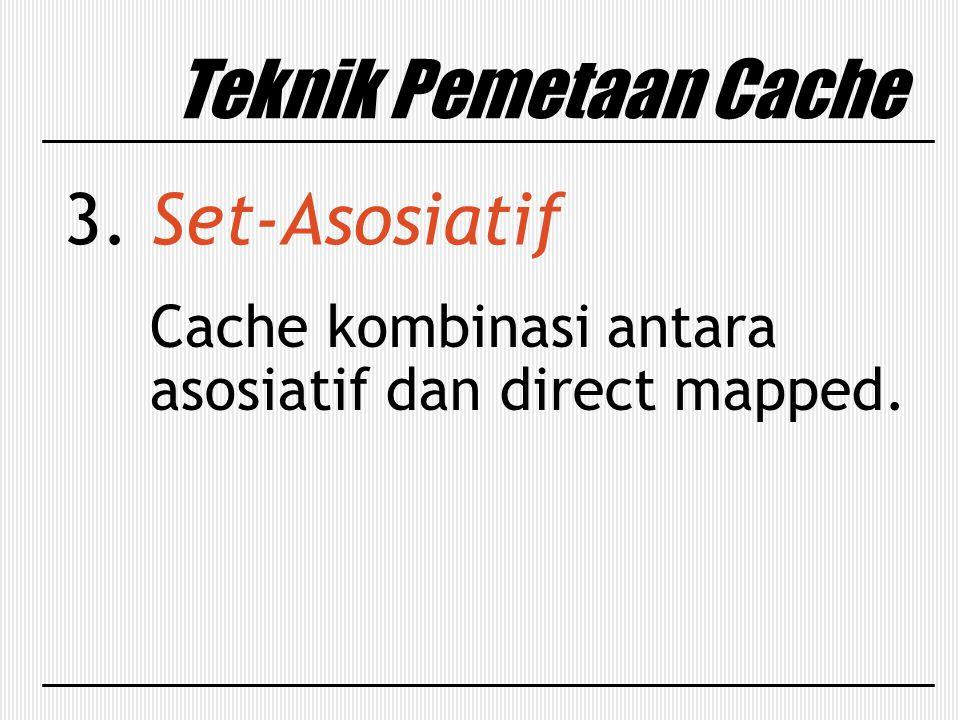 Teknik Pemetaan Cache 3. Set-Asosiatif