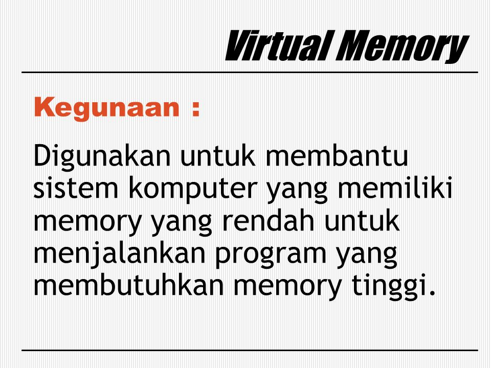 Virtual Memory Kegunaan :