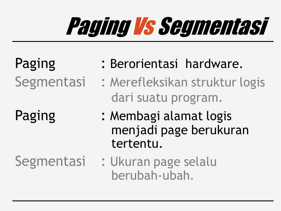 Paging Vs Segmentasi Paging : Berorientasi hardware.