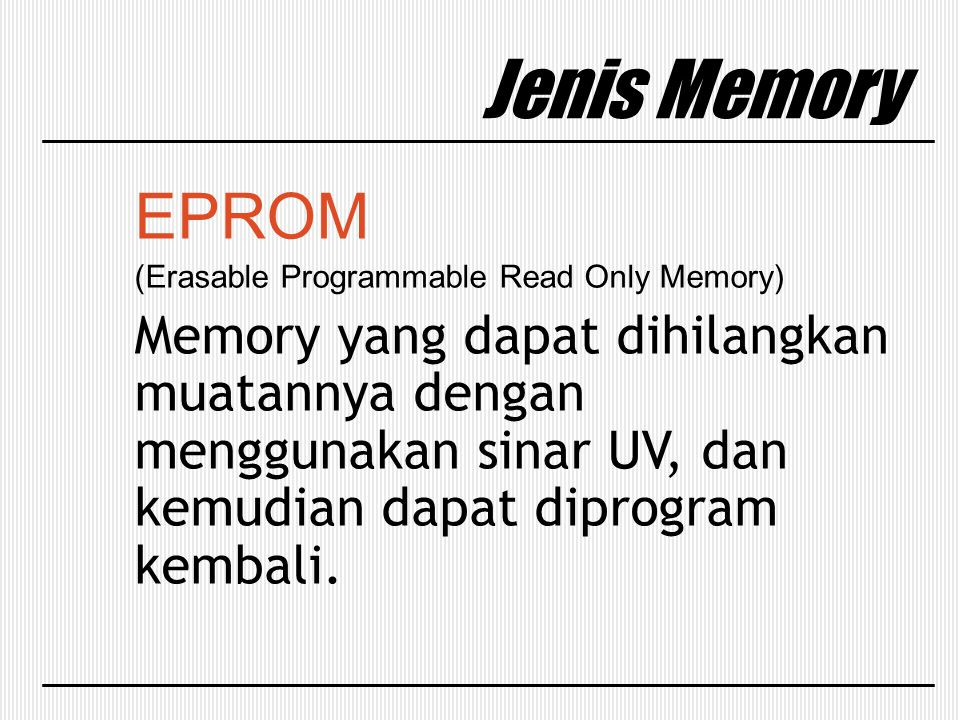 Jenis Memory EPROM. (Erasable Programmable Read Only Memory)