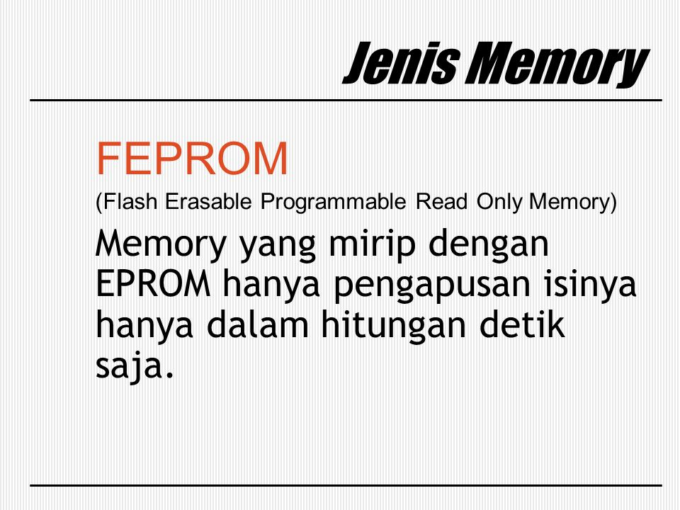 Jenis Memory FEPROM. (Flash Erasable Programmable Read Only Memory)