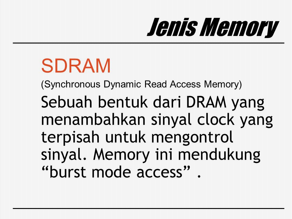 Jenis Memory SDRAM. (Synchronous Dynamic Read Access Memory)
