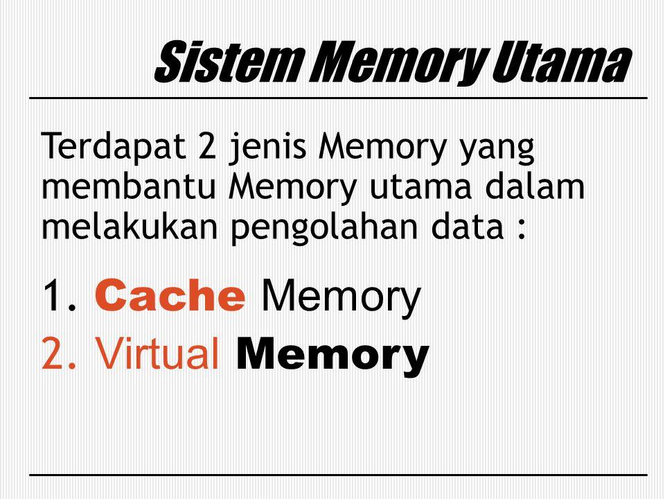 Sistem Memory Utama 1. Cache Memory 2. Virtual Memory