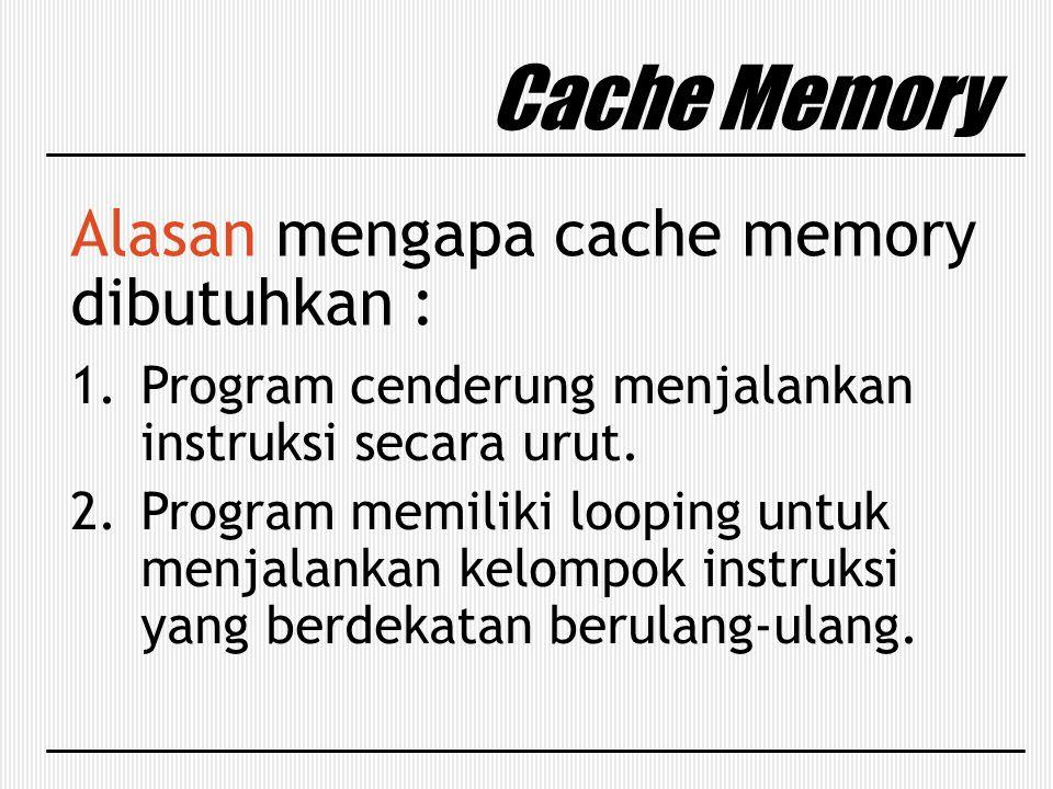 Cache Memory Alasan mengapa cache memory dibutuhkan :