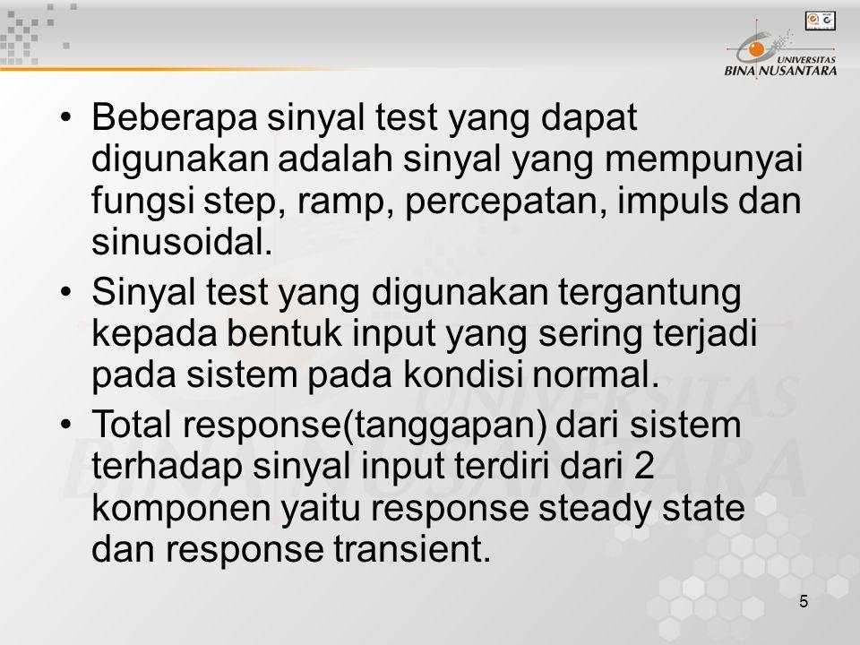 Beberapa sinyal test yang dapat digunakan adalah sinyal yang mempunyai fungsi step, ramp, percepatan, impuls dan sinusoidal.
