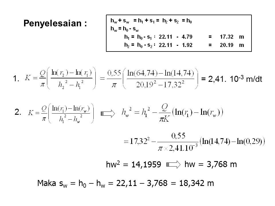 Penyelesaian : 1. = 2,41. 10-3 m/dt 2. hw2 = 14,1959 hw = 3,768 m