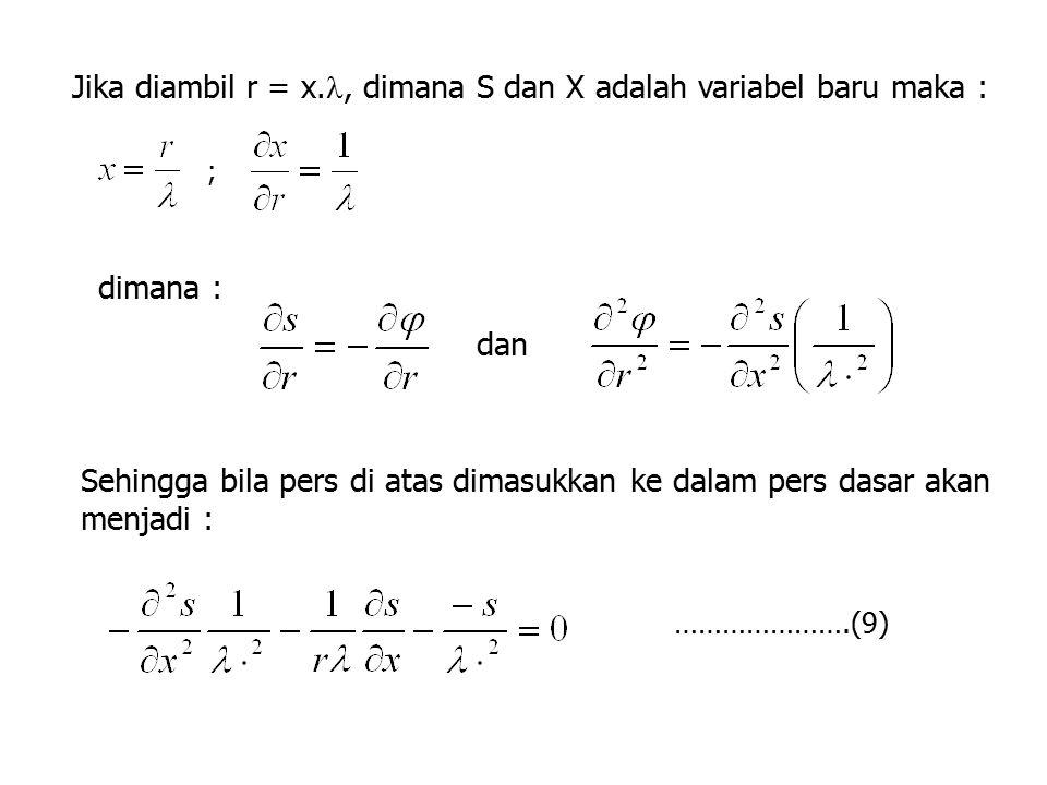 Jika diambil r = x., dimana S dan X adalah variabel baru maka :