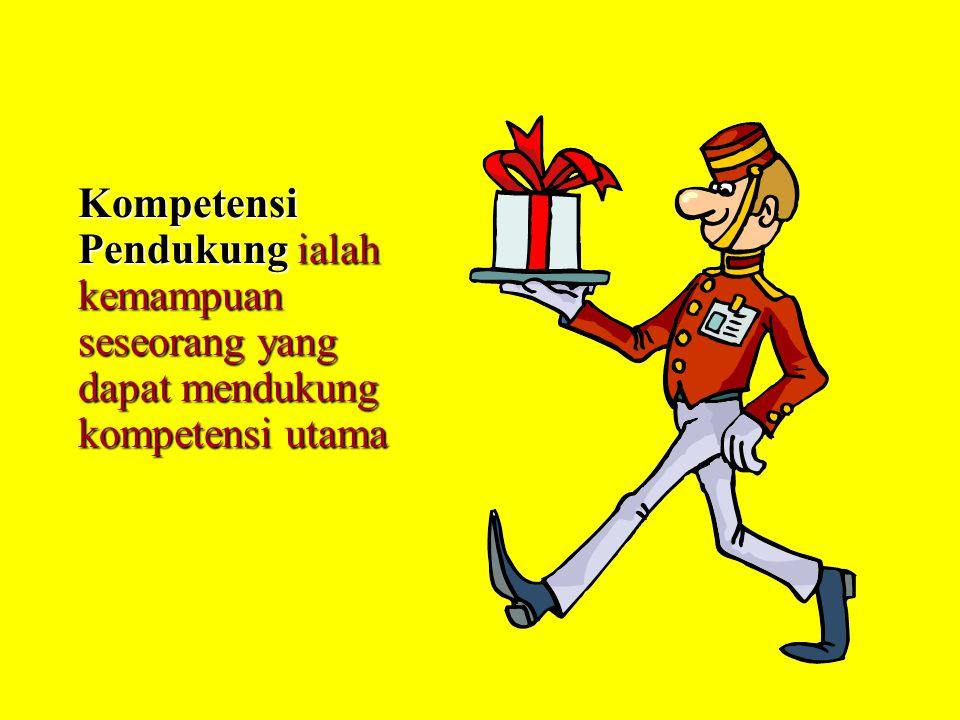 Kompetensi Pendukung ialah kemampuan seseorang yang dapat mendukung kompetensi utama