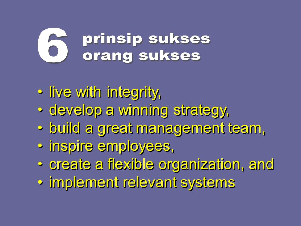 6 prinsip sukses. orang sukses. live with integrity, develop a winning strategy, build a great management team,