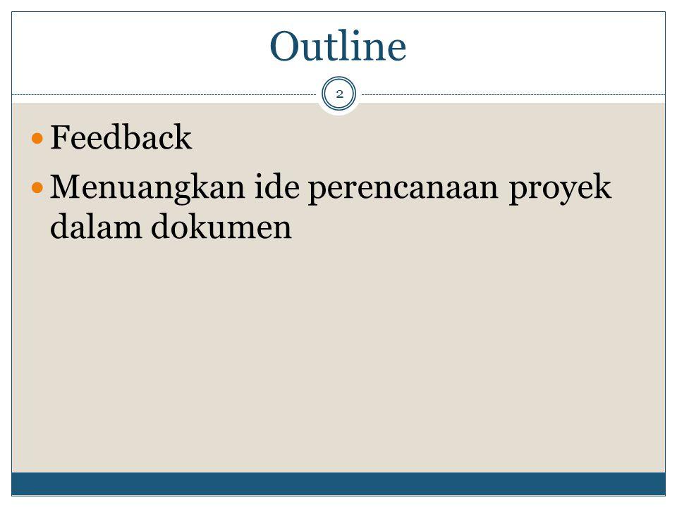 Outline Feedback Menuangkan ide perencanaan proyek dalam dokumen