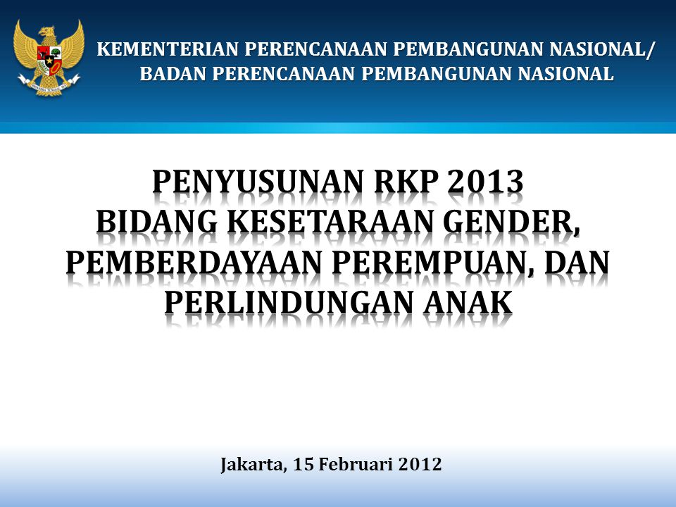 PENYUSUNAN RKP 2013 BIDANG KESETARAAN GENDER, PEMBERDAYAAN PEREMPUAN, DAN PERLINDUNGAN ANAK.