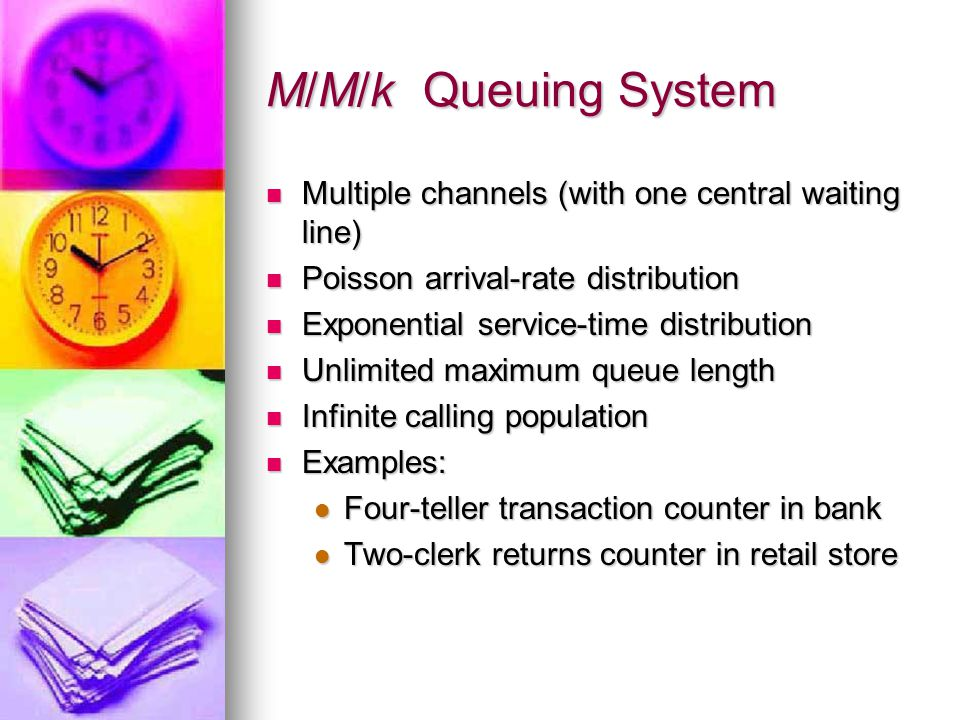 M/M/k Queuing System Multiple channels (with one central waiting line)