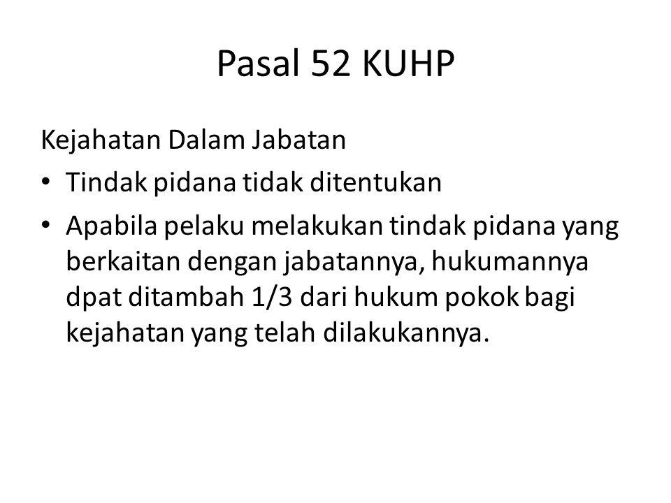 Pasal 52 KUHP Kejahatan Dalam Jabatan Tindak pidana tidak ditentukan