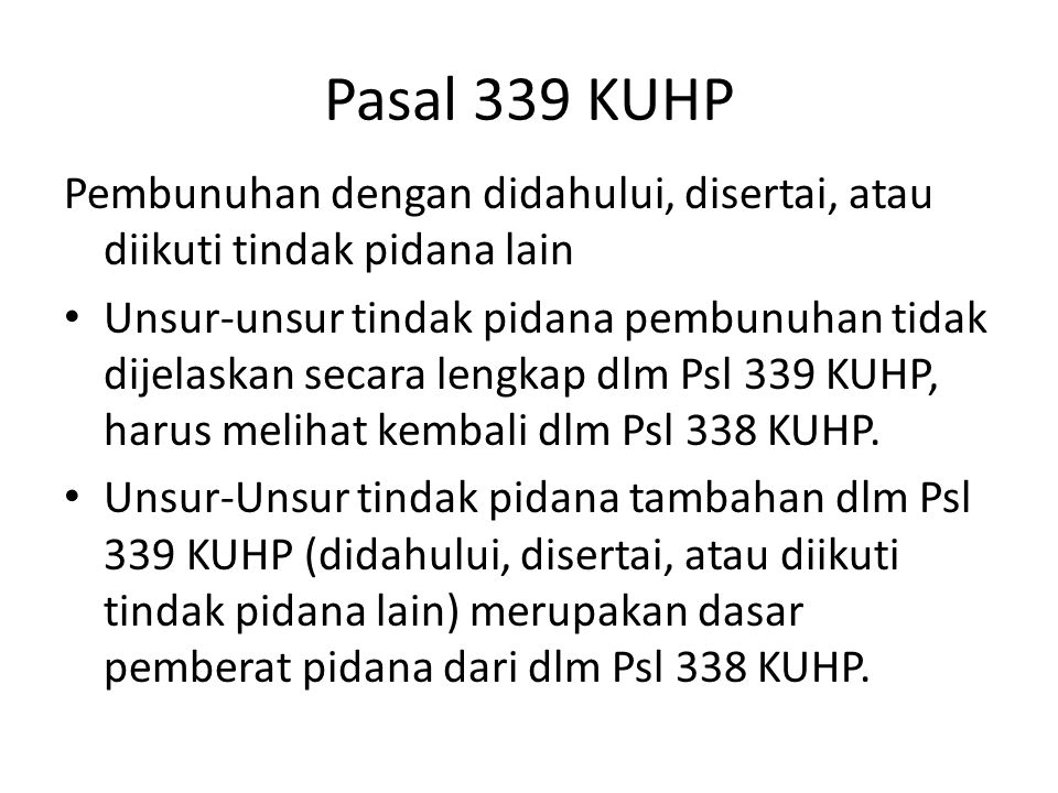 Pasal 339 KUHP Pembunuhan dengan didahului, disertai, atau diikuti tindak pidana lain.