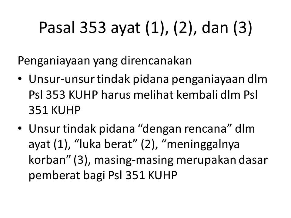 Pasal 353 ayat (1), (2), dan (3) Penganiayaan yang direncanakan