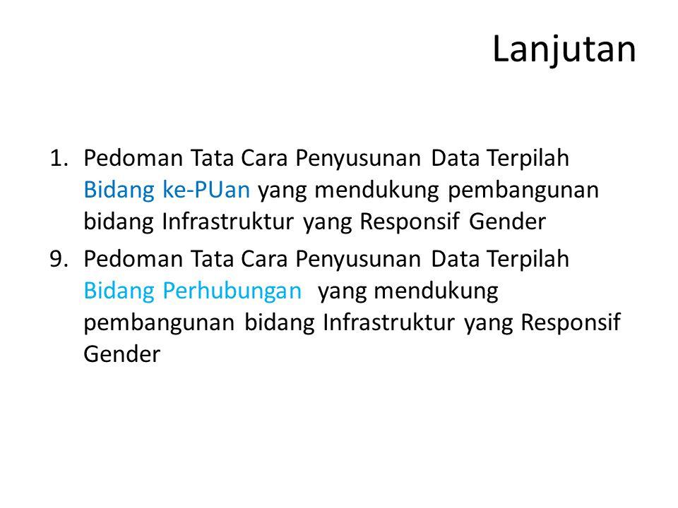 Lanjutan Pedoman Tata Cara Penyusunan Data Terpilah Bidang ke-PUan yang mendukung pembangunan bidang Infrastruktur yang Responsif Gender.