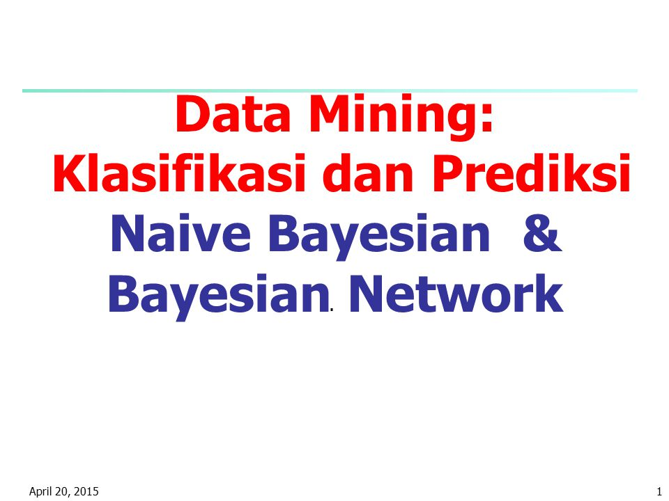 Data Mining: Klasifikasi dan Prediksi Naive Bayesian & Bayesian Network