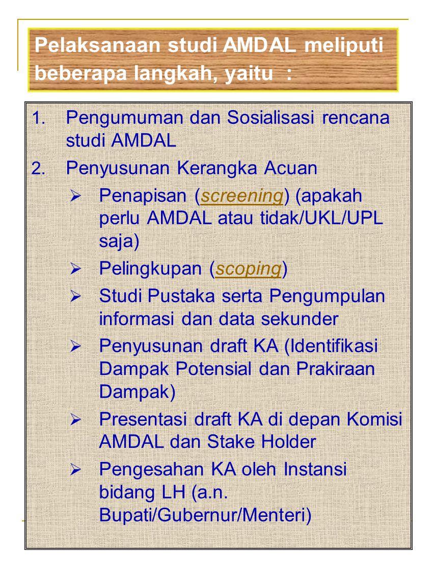 Pelaksanaan studi AMDAL meliputi beberapa langkah, yaitu :