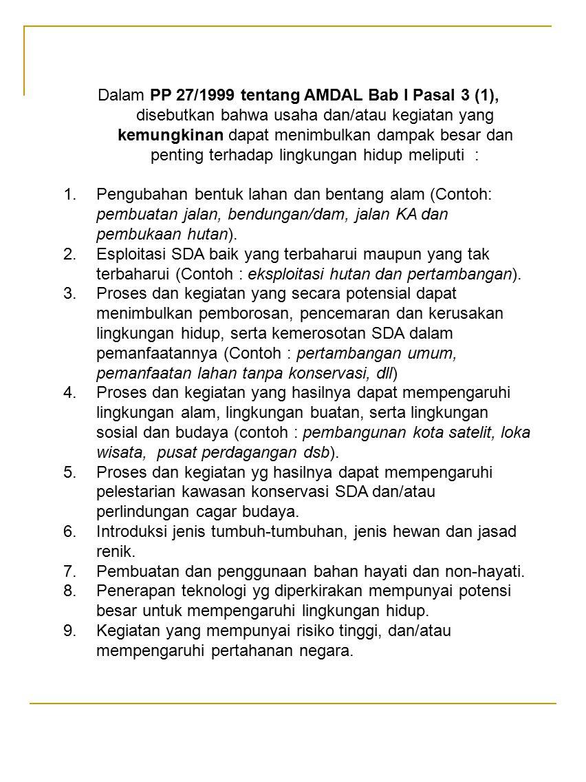 Dalam PP 27/1999 tentang AMDAL Bab I Pasal 3 (1), disebutkan bahwa usaha dan/atau kegiatan yang kemungkinan dapat menimbulkan dampak besar dan penting terhadap lingkungan hidup meliputi :