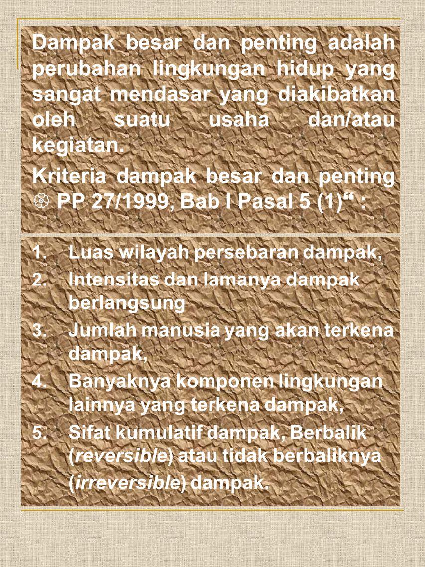 Kriteria dampak besar dan penting  PP 27/1999, Bab I Pasal 5 (1) :
