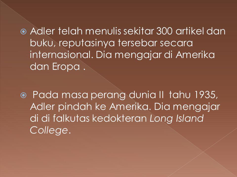 Adler telah menulis sekitar 300 artikel dan buku, reputasinya tersebar secara internasional. Dia mengajar di Amerika dan Eropa .