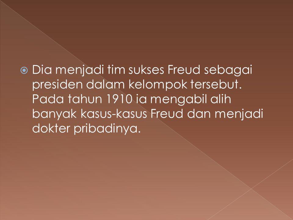 Dia menjadi tim sukses Freud sebagai presiden dalam kelompok tersebut