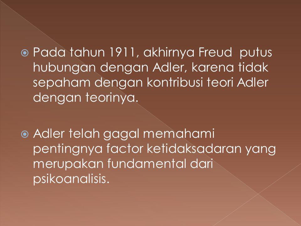 Pada tahun 1911, akhirnya Freud putus hubungan dengan Adler, karena tidak sepaham dengan kontribusi teori Adler dengan teorinya.