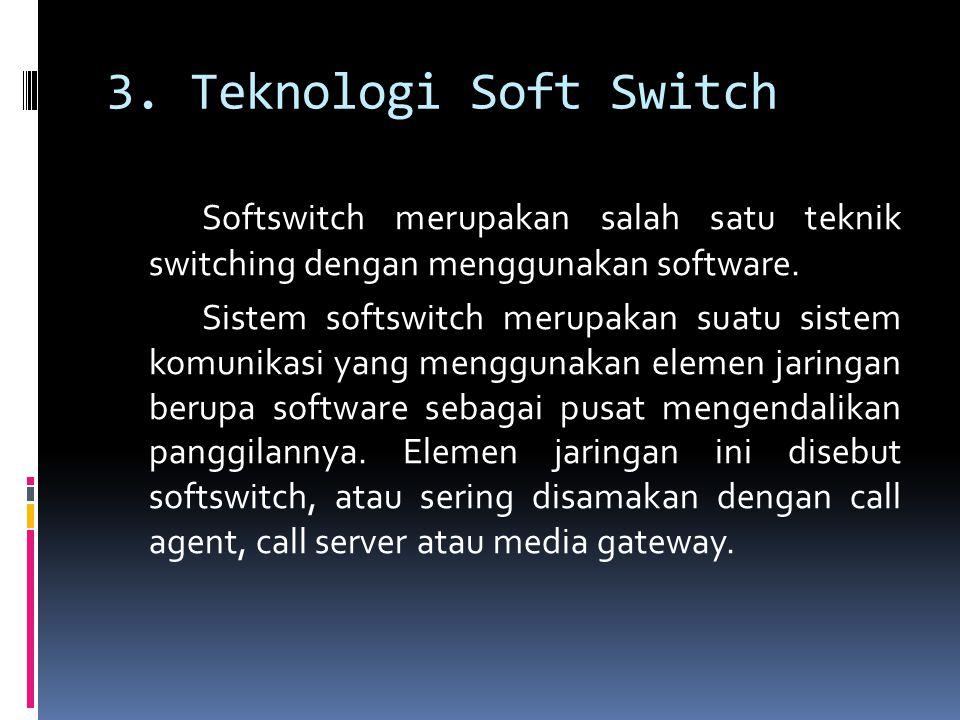 3. Teknologi Soft Switch Softswitch merupakan salah satu teknik switching dengan menggunakan software.