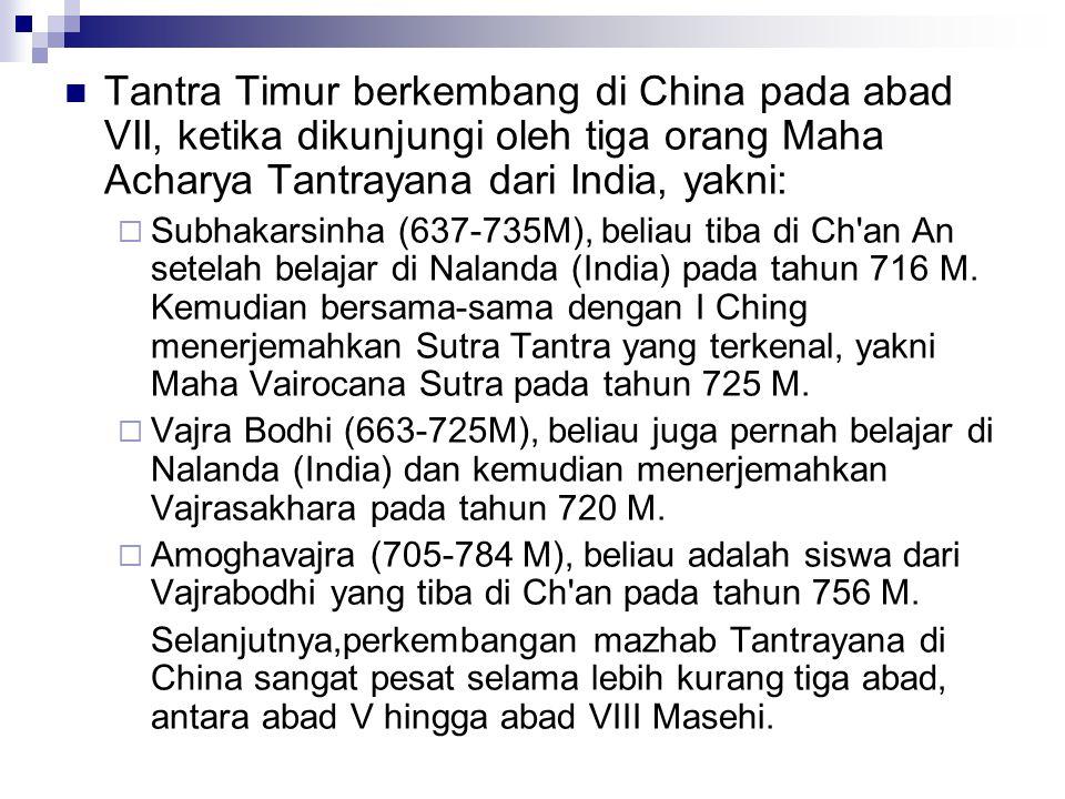 Tantra Timur berkembang di China pada abad VII, ketika dikunjungi oleh tiga orang Maha Acharya Tantrayana dari India, yakni:
