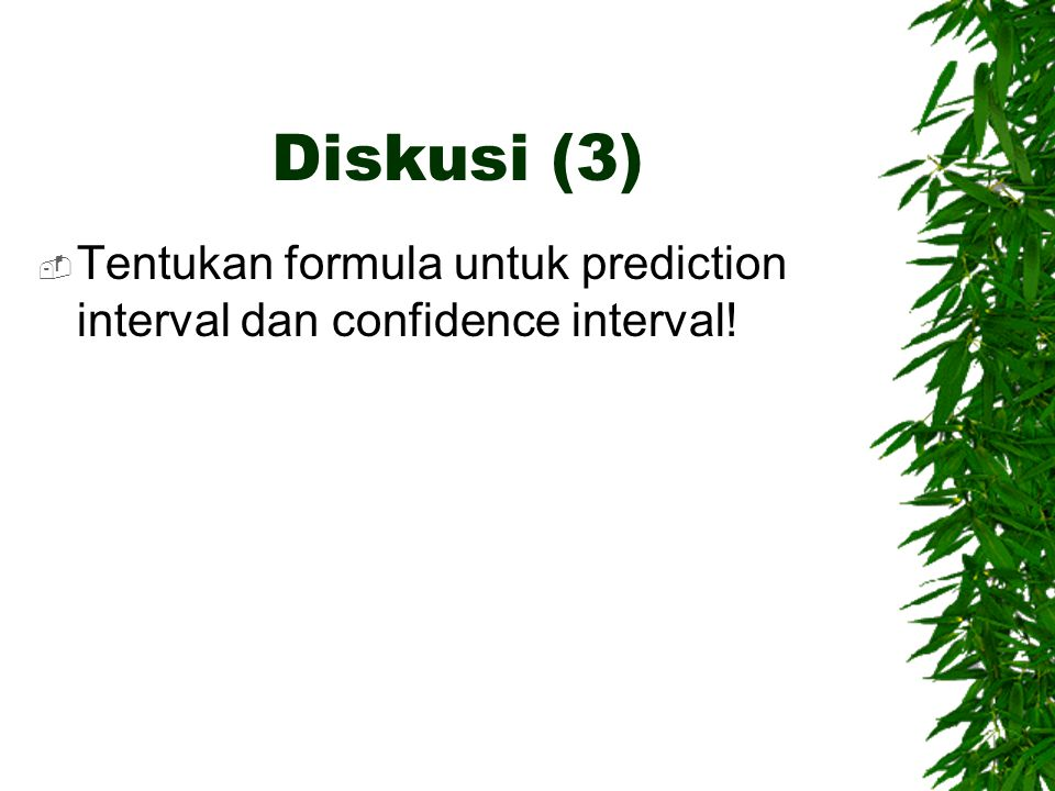 Diskusi (3) Tentukan formula untuk prediction interval dan confidence interval!