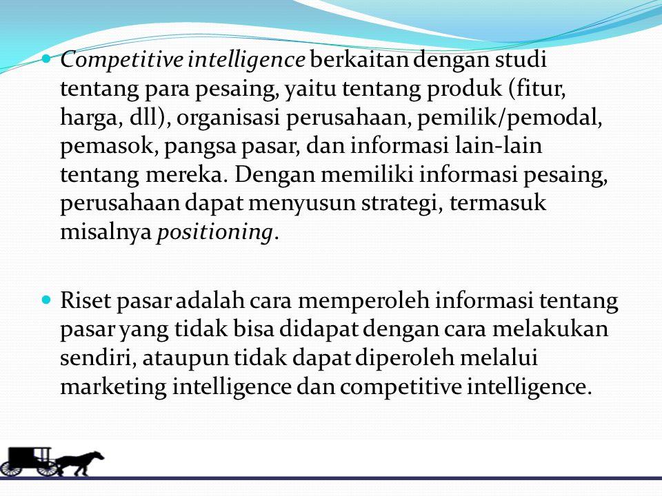 Competitive intelligence berkaitan dengan studi tentang para pesaing, yaitu tentang produk (fitur, harga, dll), organisasi perusahaan, pemilik/pemodal, pemasok, pangsa pasar, dan informasi lain-lain tentang mereka. Dengan memiliki informasi pesaing, perusahaan dapat menyusun strategi, termasuk misalnya positioning.