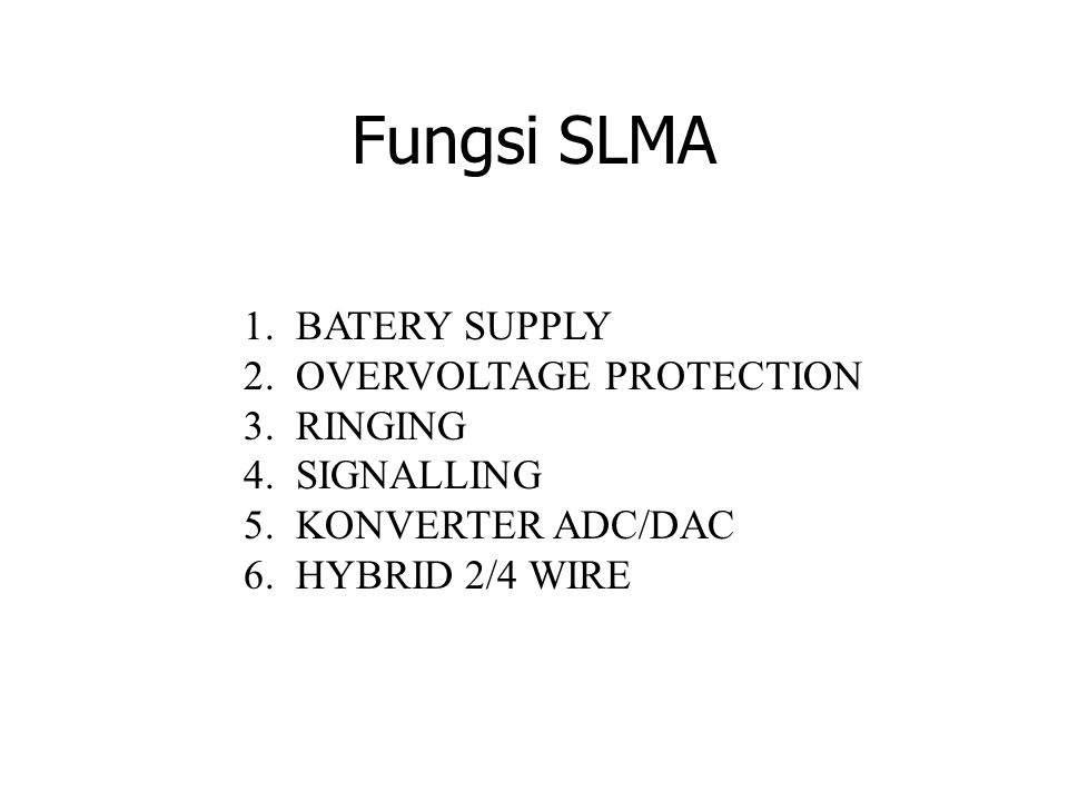 Fungsi SLMA 1. BATERY SUPPLY 2. OVERVOLTAGE PROTECTION 3. RINGING